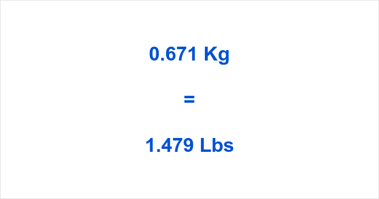 0.671 Kg to Lbs