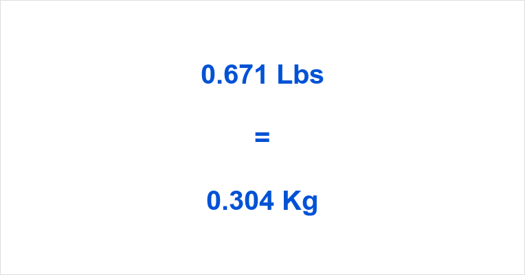 0.671 Lbs to Kg