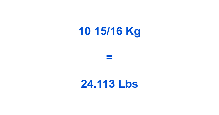 10 15/16 Kg to Lbs