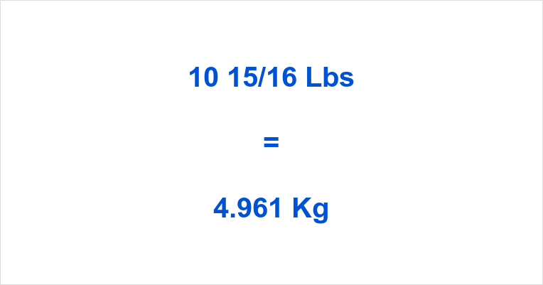 10 15/16 Lbs to Kg
