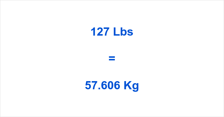 127 Pounds To Kilograms