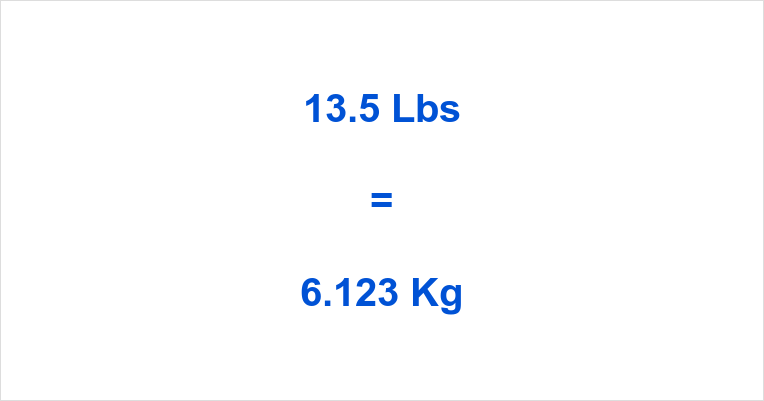 13 5 Lbs To Kg 13 5 Pounds To Kilograms 13 5 Lbs In Kg