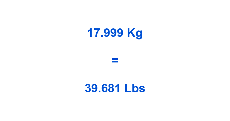 17.999 Kg to Lbs