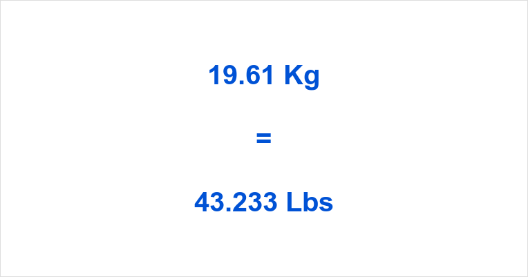 19.61 Kg to Lbs