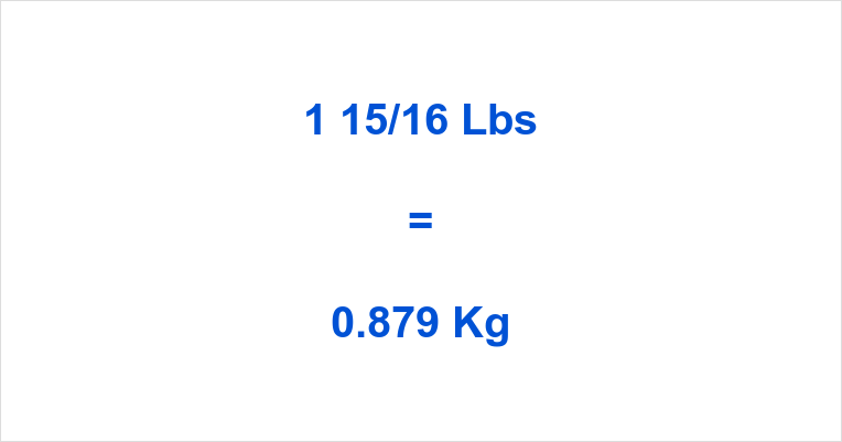 1 15/16 Lbs to Kg