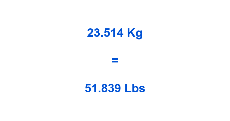 23.514 Kg to Lbs