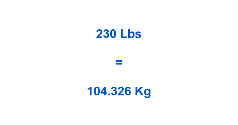 230 Lbs to Kg – 230 Pounds to Kilograms – 230 Lbs in Kg