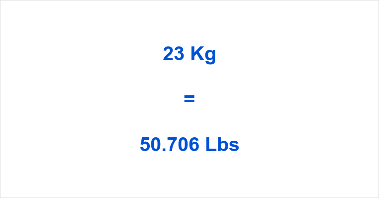 23 Kilograms To Pounds Conversion