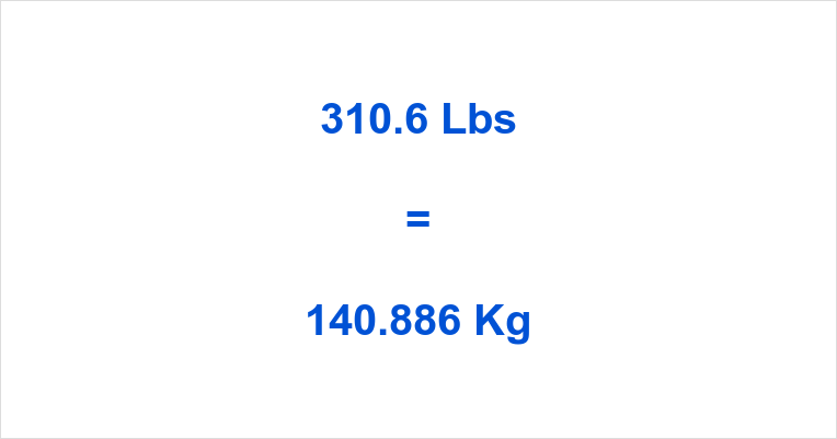 310 6 Lbs To Kg