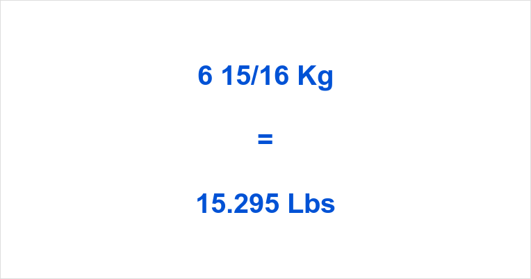 6 15/16 Kg to Lbs