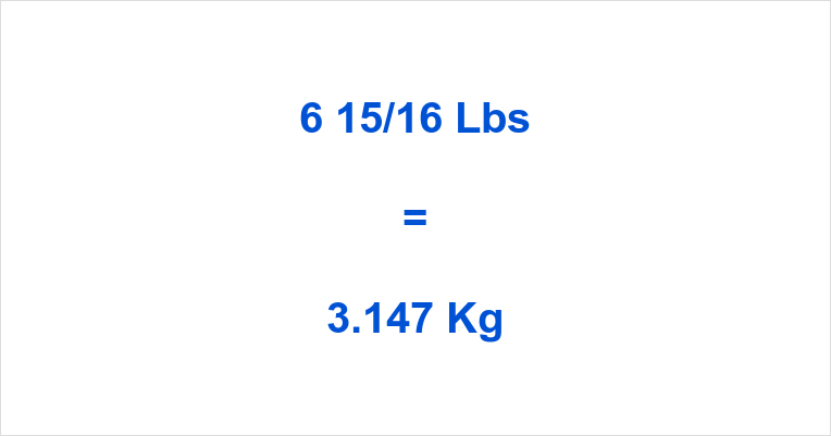 6 15/16 Lbs to Kg