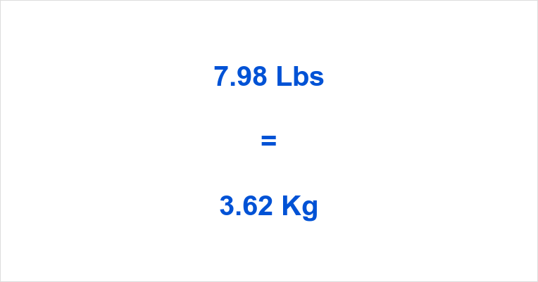 bdd314ef594e 7.98 Lbs to Kg – 7.98 Pounds to Kilograms – 7.98 Lbs in Kg