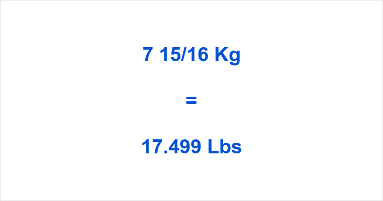 7 15/16 Kg to Lbs