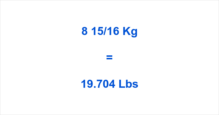 8 15/16 Kg to Lbs