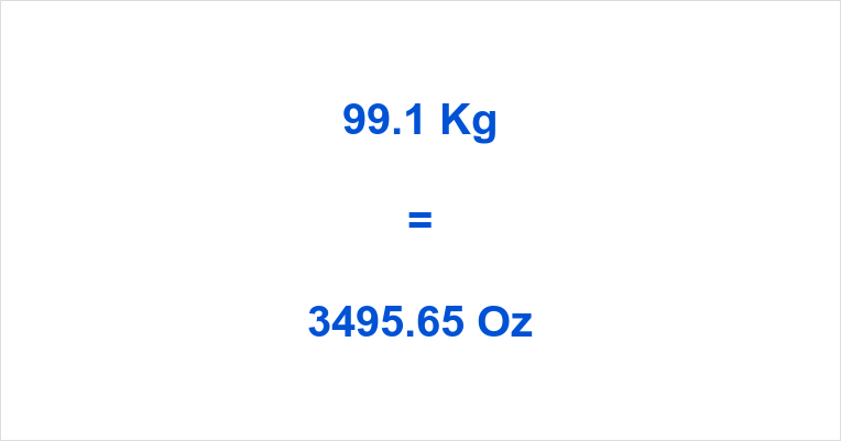 99.1 Kg to Oz