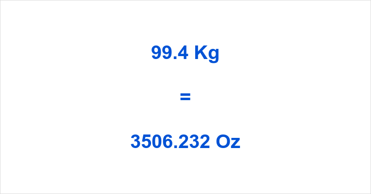 99.4 Kg to Oz