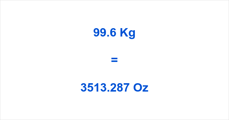 99.6 Kg to Oz
