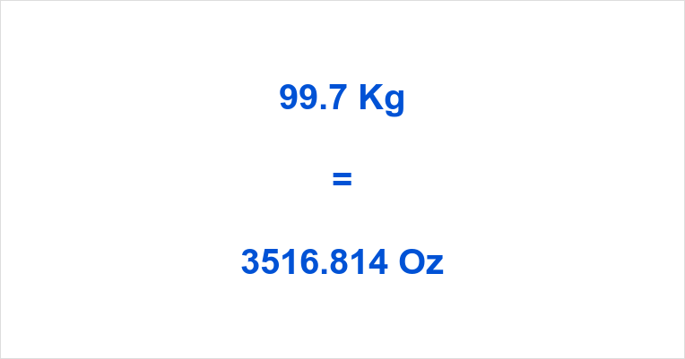 99.7 Kg to Oz