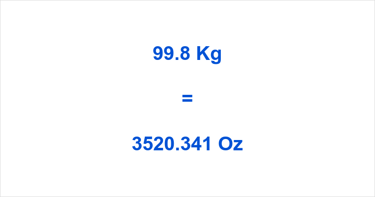99.8 Kg to Oz