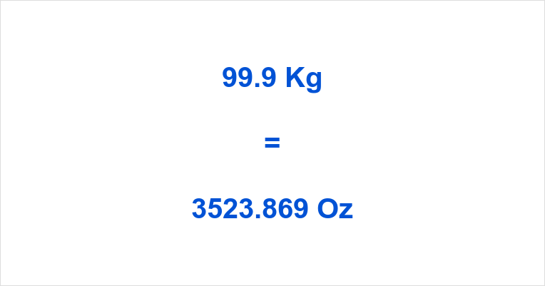 99.9 Kg to Oz