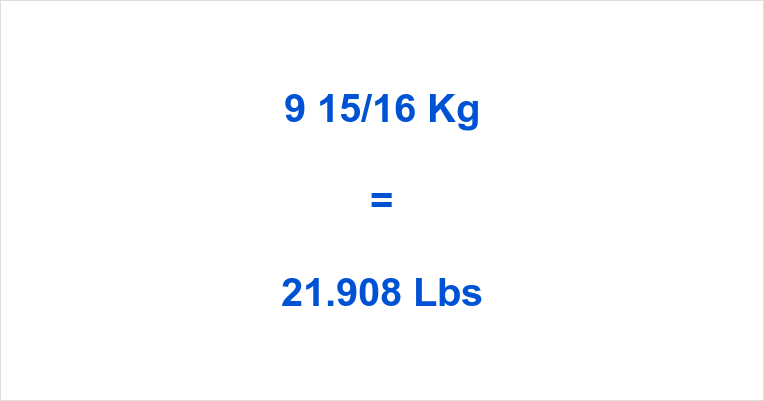 9 15/16 Kg to Lbs